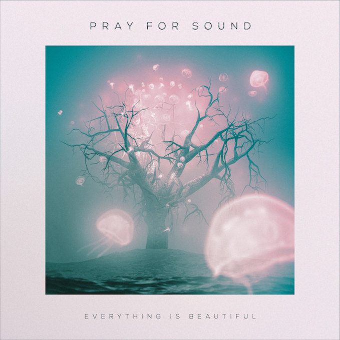 Pray For Sound To Release Everything Is Beautiful