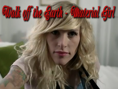 Walk Off The Earth – Material Girl