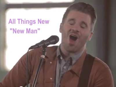 "All Things New – ""New Man"""